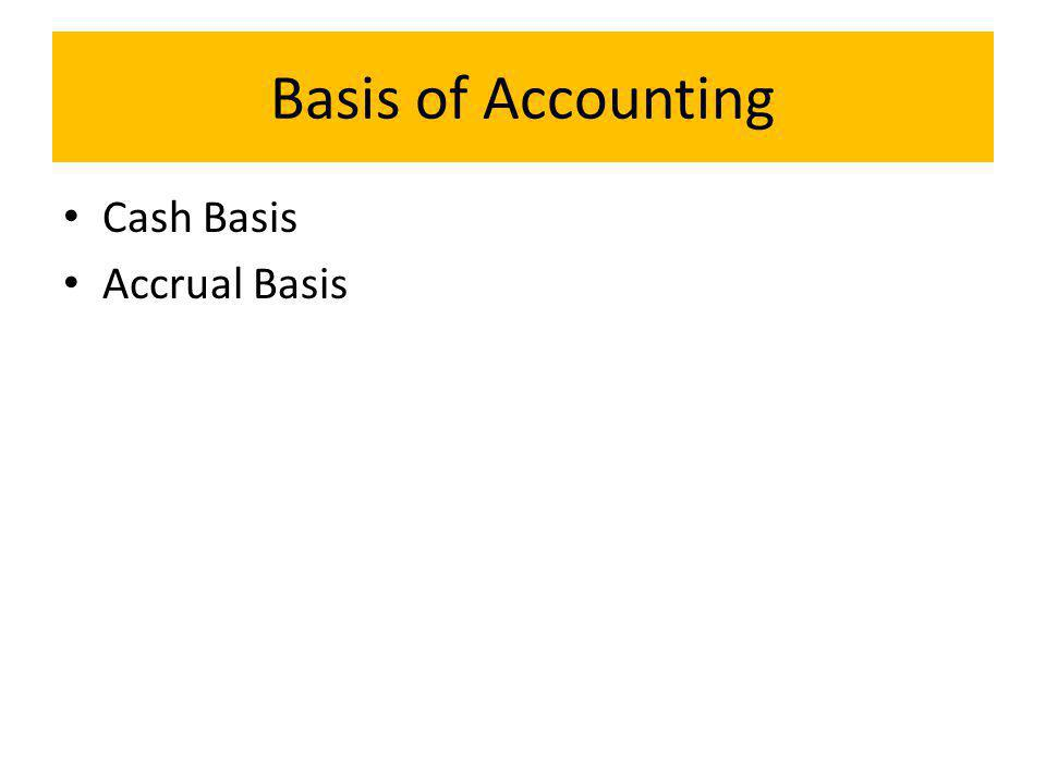 Basis of Accounting Cash Basis Accrual Basis