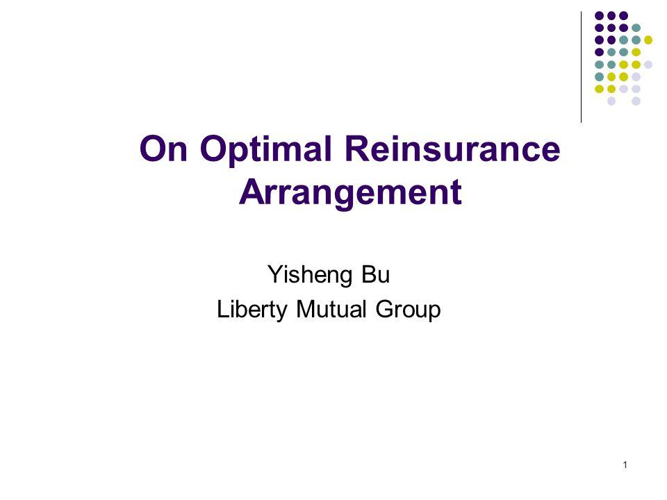 1 On Optimal Reinsurance Arrangement Yisheng Bu Liberty Mutual Group