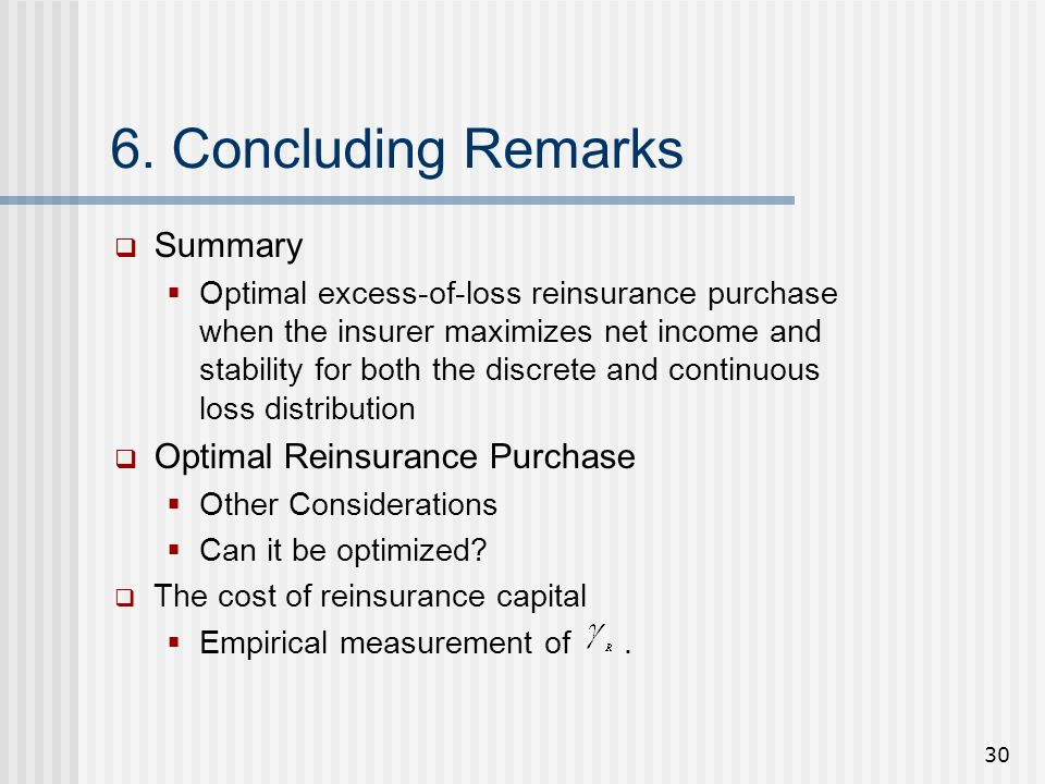 30 6. Concluding Remarks  Summary  Optimal excess-of-loss reinsurance purchase when the insurer maximizes net income and stability for both the disc