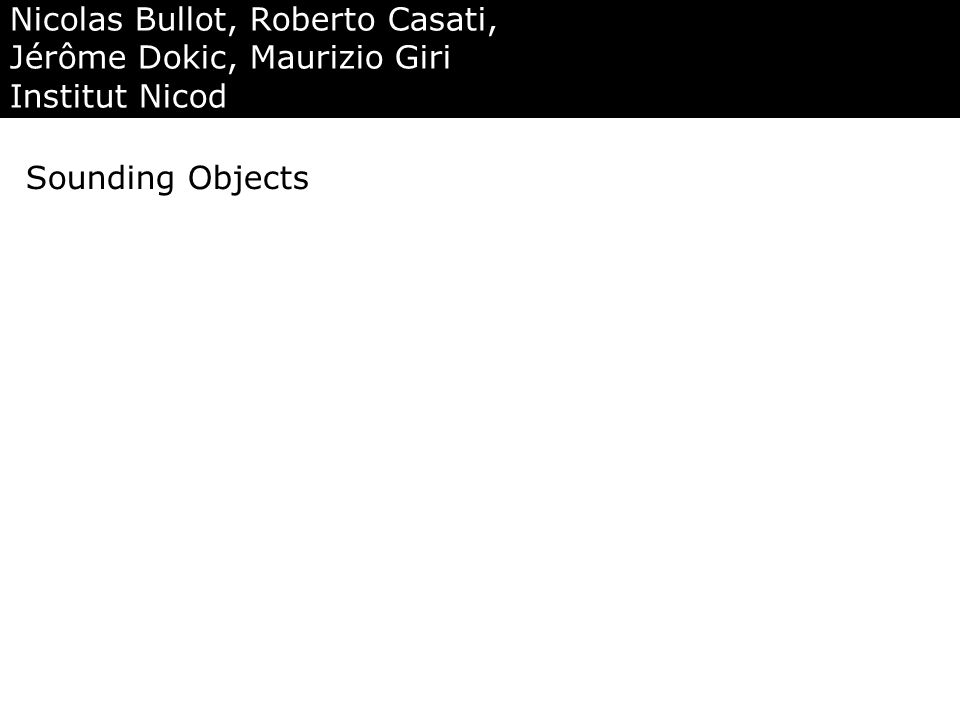 Nicolas Bullot, Roberto Casati, Jérôme Dokic, Maurizio Giri Institut Nicod Sounding Objects