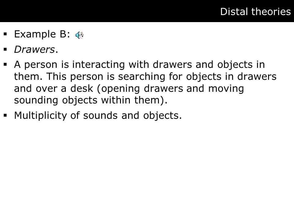 Distal theories  Example B:  Drawers.  A person is interacting with drawers and objects in them.