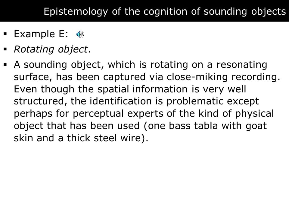 Epistemology of the cognition of sounding objects  Example E:  Rotating object.