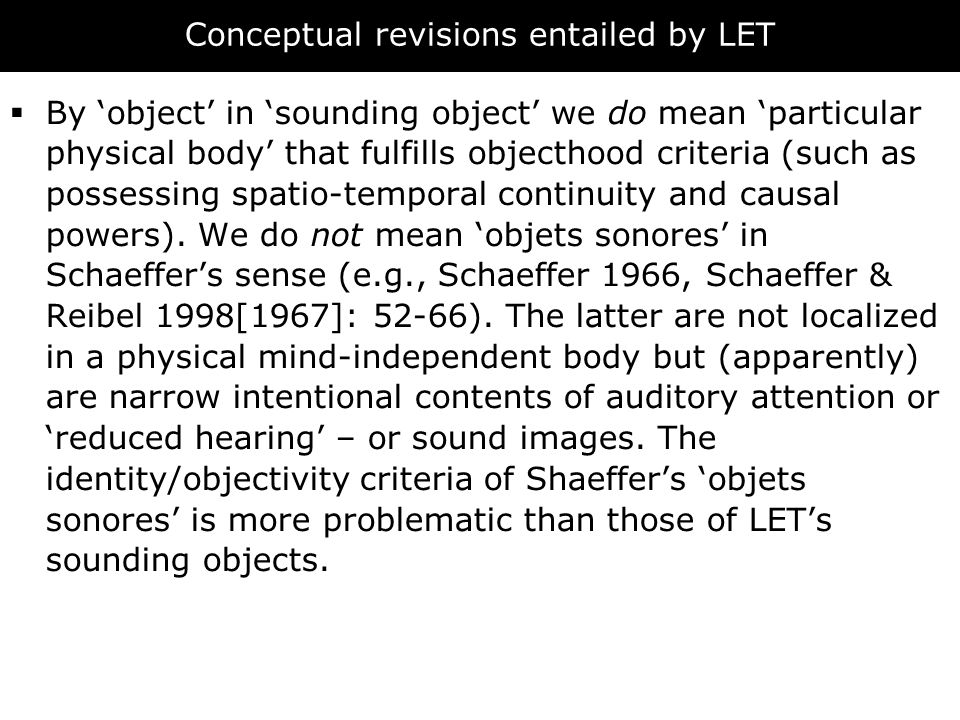 Conceptual revisions entailed by LET  By 'object' in 'sounding object' we do mean 'particular physical body' that fulfills objecthood criteria (such as possessing spatio-temporal continuity and causal powers).