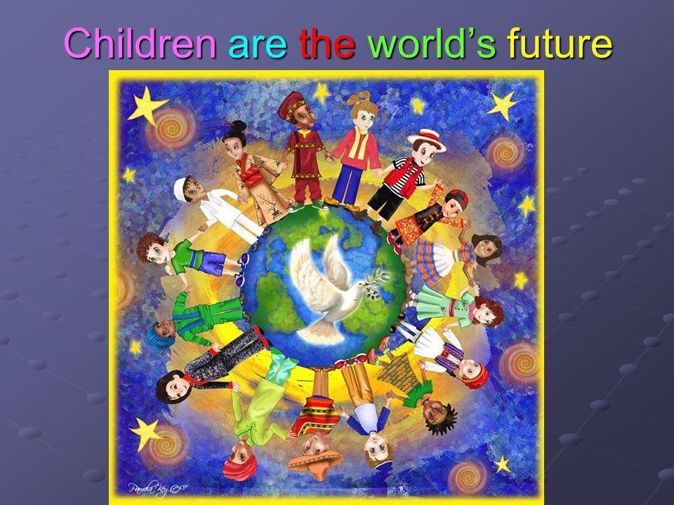 Children are the world's future