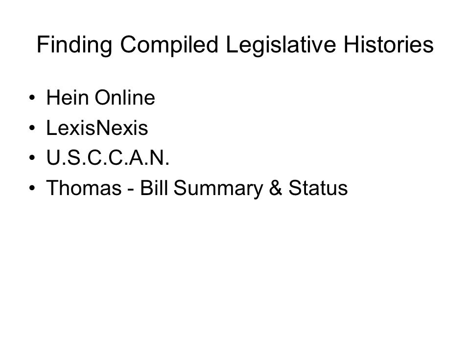 Finding Compiled Legislative Histories Hein Online LexisNexis U.S.C.C.A.N. Thomas - Bill Summary & Status