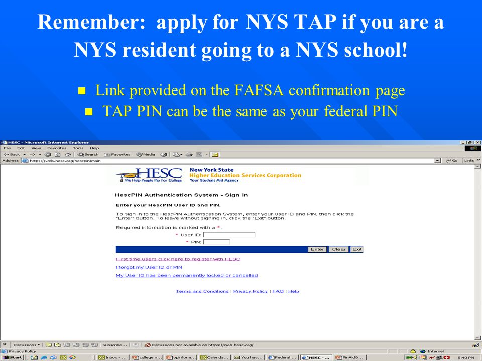 Remember: apply for NYS TAP if you are a NYS resident going to a NYS school! Link provided on the FAFSA confirmation page TAP PIN can be the same as y