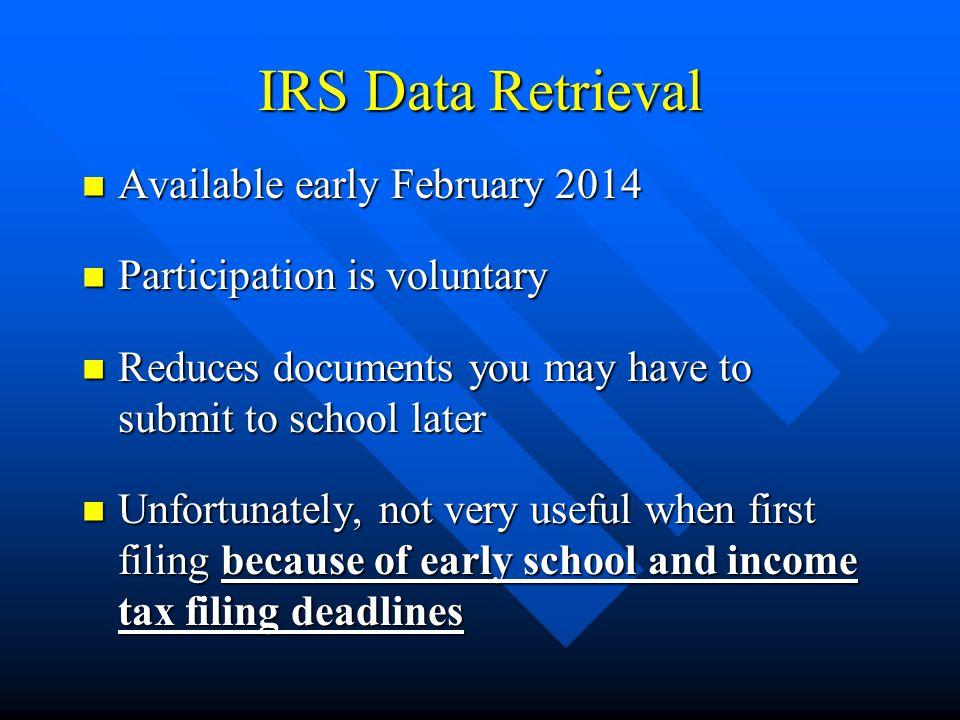 IRS Data Retrieval Available early February 2014 Available early February 2014 Participation is voluntary Participation is voluntary Reduces documents