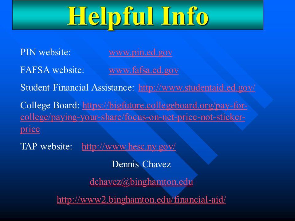 Helpful Info PIN website:www.pin.ed.gov FAFSA website: www.fafsa.ed.govwww.fafsa.ed.gov Student Financial Assistance: http://www.studentaid.ed.gov/htt