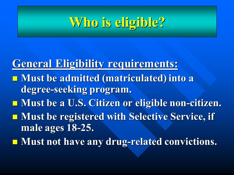 An Overview General Eligibility requirements: Must be admitted (matriculated) into a degree-seeking program. Must be admitted (matriculated) into a de