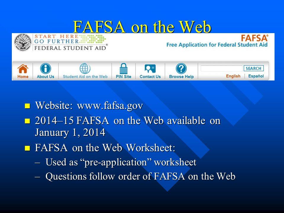 FAFSA on the Web Website: www.fafsa.gov Website: www.fafsa.gov 2014–15 FAFSA on the Web available on January 1, 2014 2014–15 FAFSA on the Web availabl