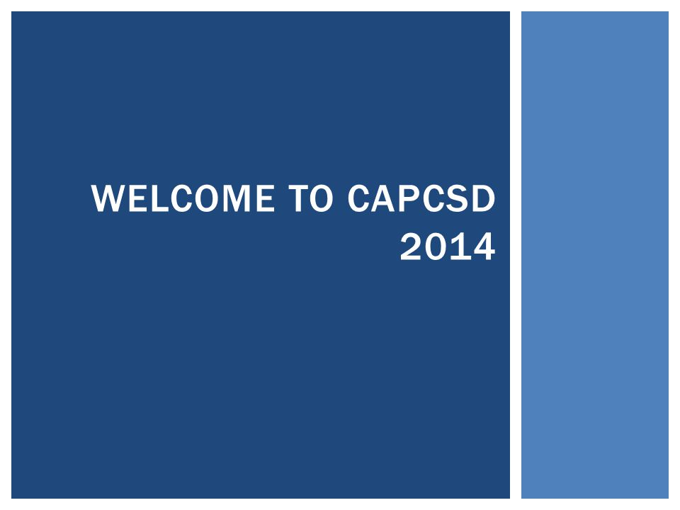 WELCOME TO CAPCSD 2014