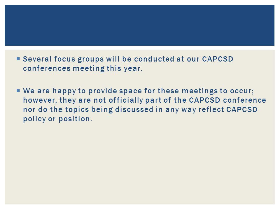  Several focus groups will be conducted at our CAPCSD conferences meeting this year.
