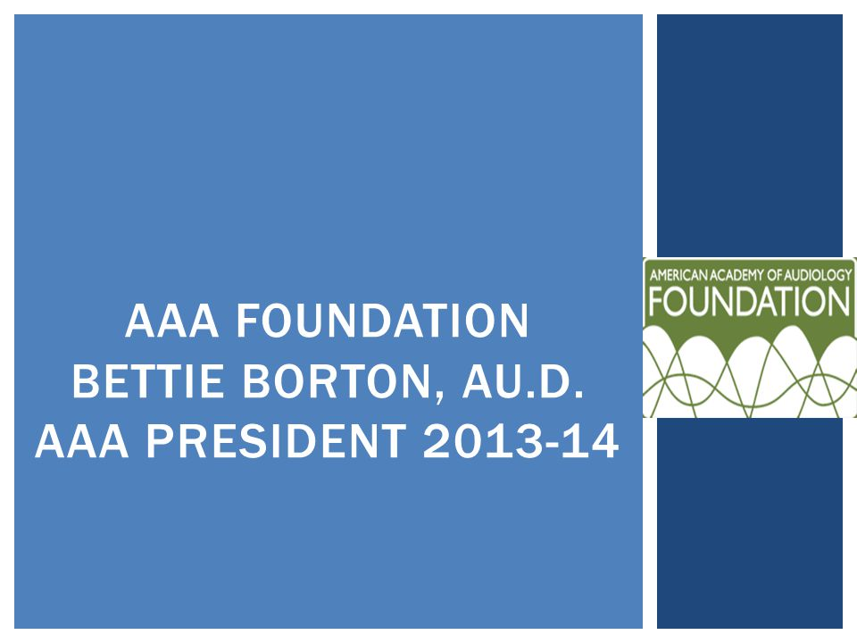 AAA FOUNDATION BETTIE BORTON, AU.D. AAA PRESIDENT 2013-14