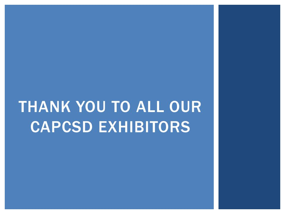 THANK YOU TO ALL OUR CAPCSD EXHIBITORS