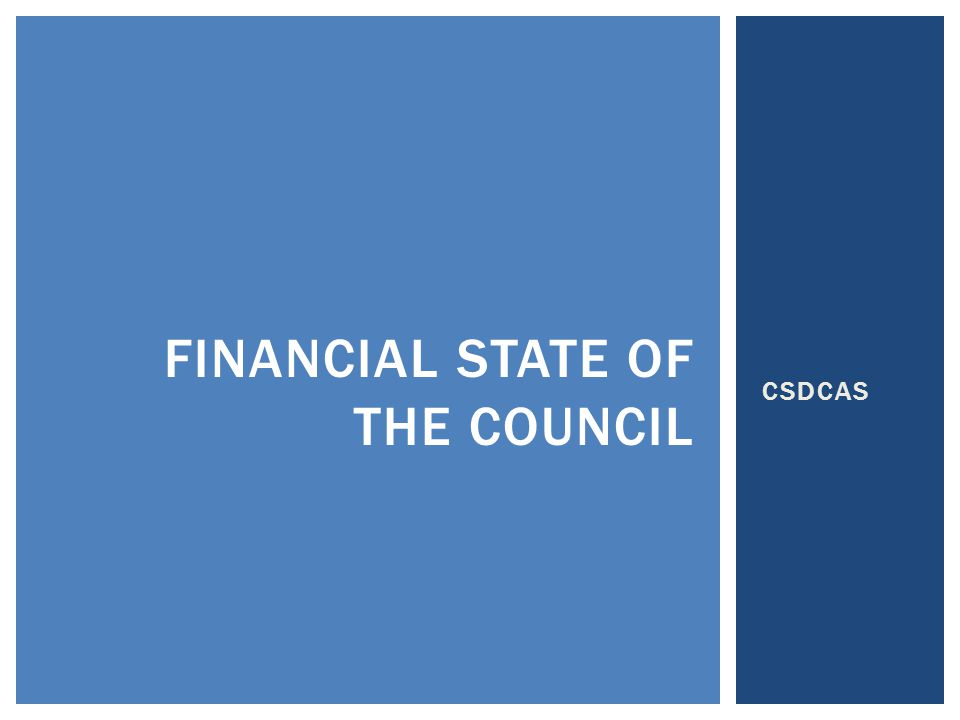 CSDCAS FINANCIAL STATE OF THE COUNCIL