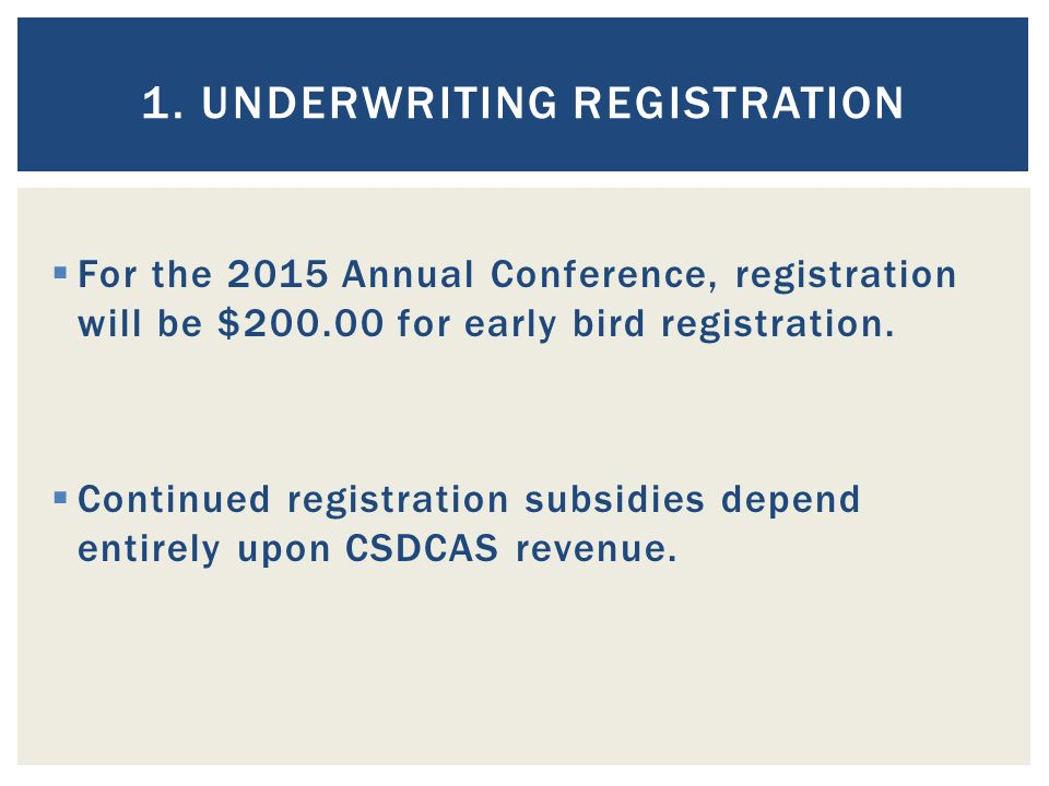 1. UNDERWRITING REGISTRATION  For the 2015 Annual Conference, registration will be $200.00 for early bird registration.  Continued registration subs