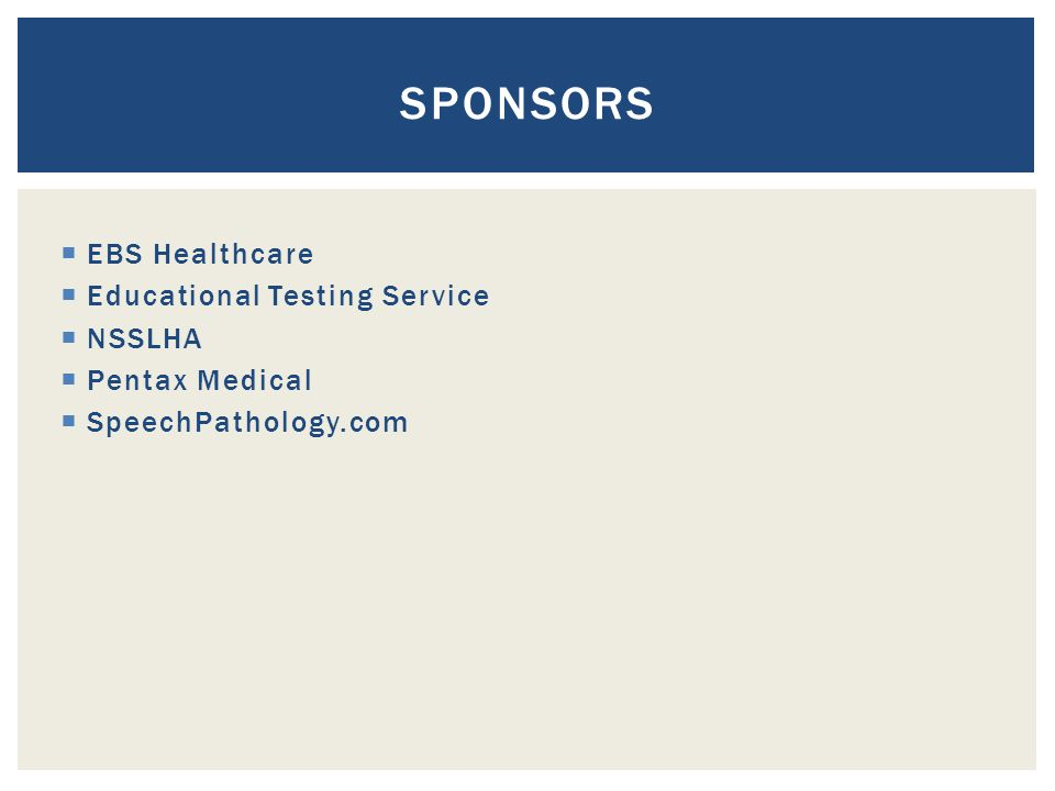  EBS Healthcare  Educational Testing Service  NSSLHA  Pentax Medical  SpeechPathology.com SPONSORS