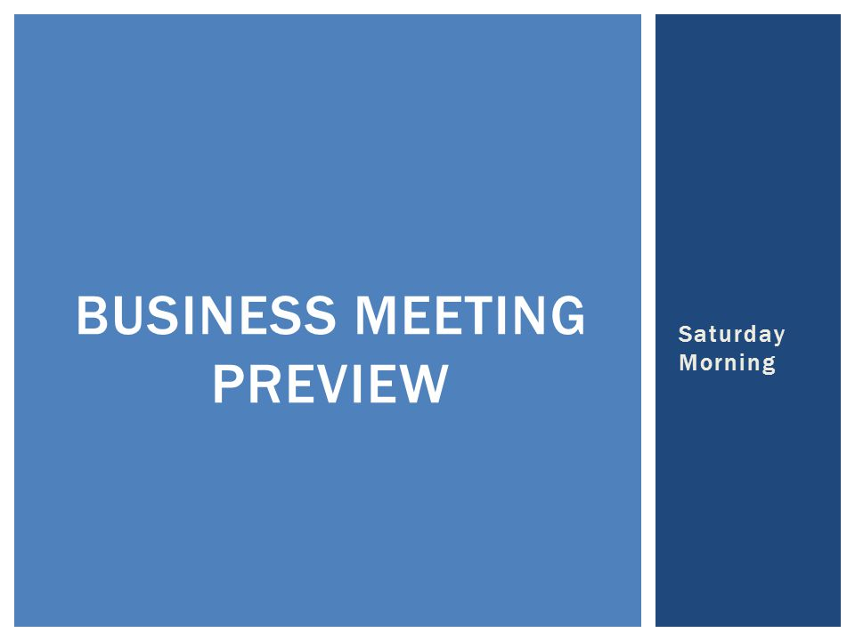 Saturday Morning BUSINESS MEETING PREVIEW