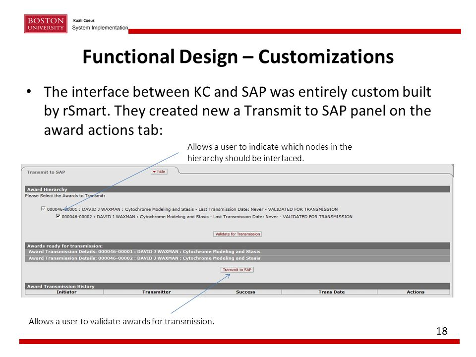 Functional Design – Customizations The interface between KC and SAP was entirely custom built by rSmart. They created new a Transmit to SAP panel on t