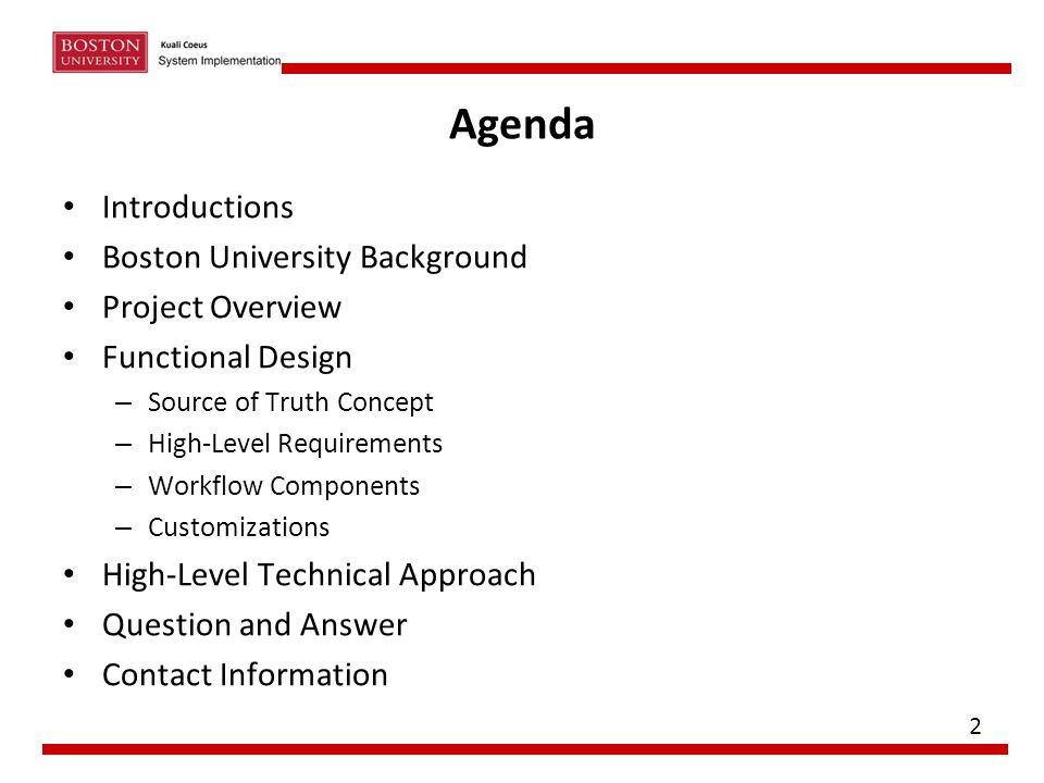 Agenda Introductions Boston University Background Project Overview Functional Design – Source of Truth Concept – High-Level Requirements – Workflow Co