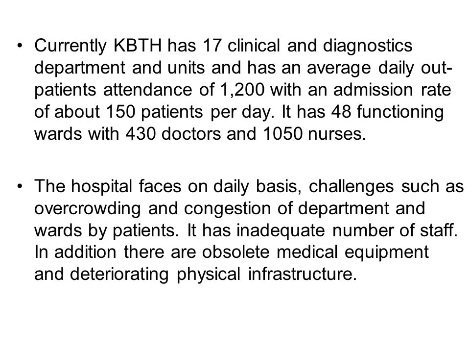 Currently KBTH has 17 clinical and diagnostics department and units and has an average daily out- patients attendance of 1,200 with an admission rate of about 150 patients per day.