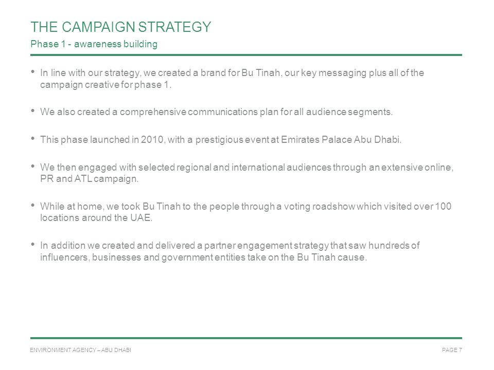 PAGE 7 ENVIRONMENT AGENCY – ABU DHABI THE CAMPAIGN STRATEGY In line with our strategy, we created a brand for Bu Tinah, our key messaging plus all of the campaign creative for phase 1.