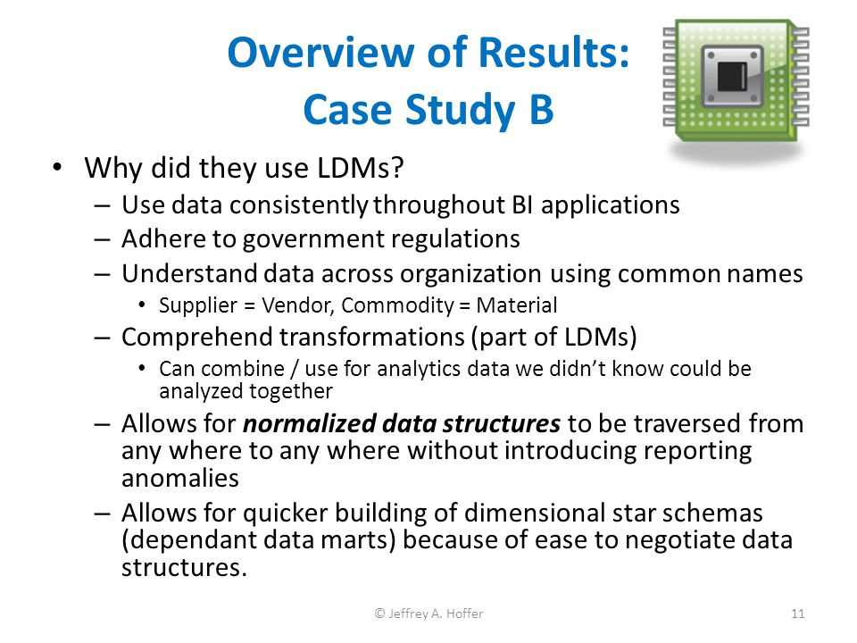 Overview of Results: Case Study B Why did they use LDMs? – Use data consistently throughout BI applications – Adhere to government regulations – Under