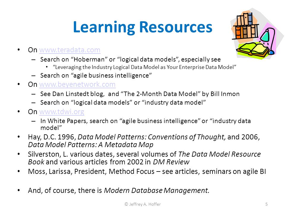 "Learning Resources On www.teradata.comwww.teradata.com – Search on ""Hoberman"" or ""logical data models"", especially see ""Leveraging the Industry Logica"