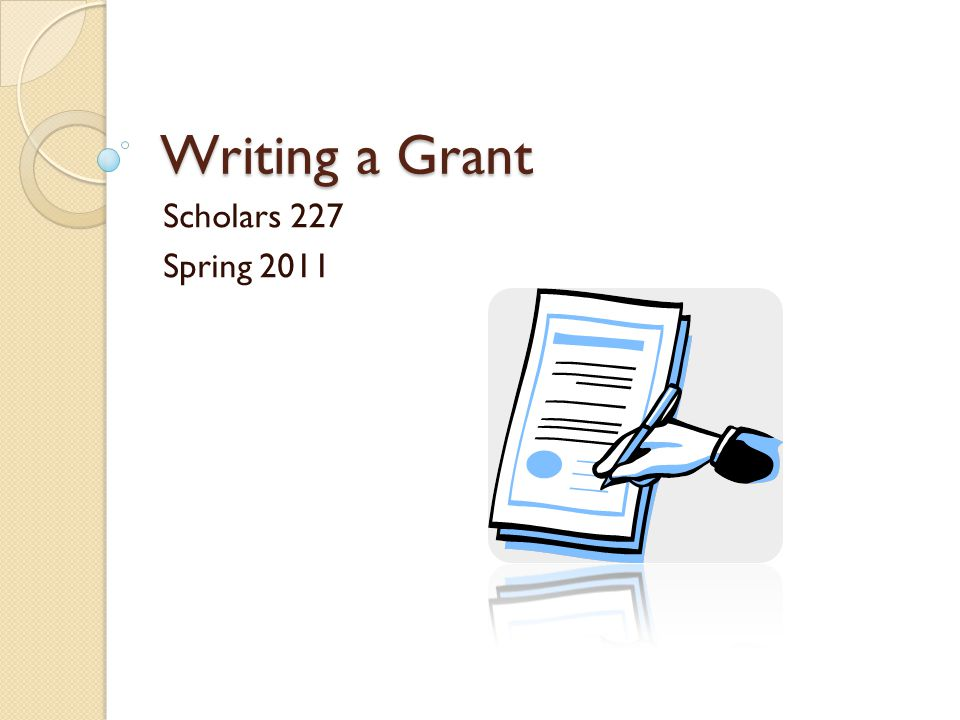Writing a Grant Scholars 227 Spring 2011