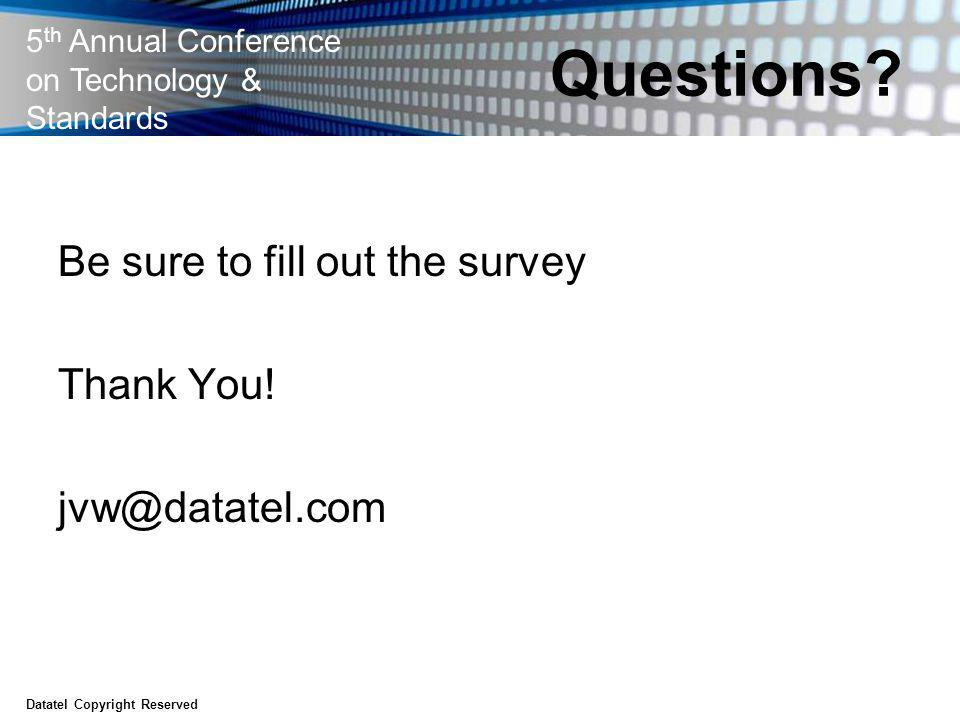 5 th Annual Conference on Technology & Standards Questions? Be sure to fill out the survey Thank You! jvw@datatel.com Datatel Copyright Reserved