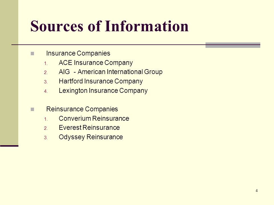 4 Sources of Information Insurance Companies 1. ACE Insurance Company 2. AIG - American International Group 3. Hartford Insurance Company 4. Lexington