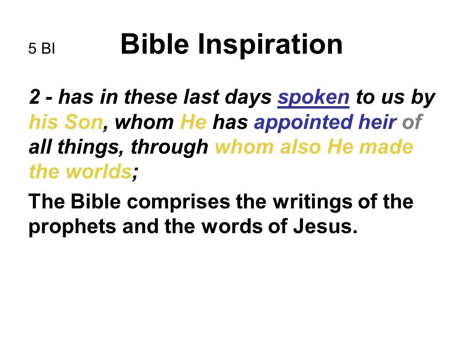 5 BI Bible Inspiration 2 - has in these last days spoken to us by his Son, whom He has appointed heir of all things, through whom also He made the wor