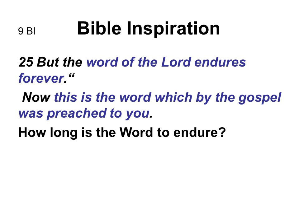 "9 BI Bible Inspiration 25 But the word of the Lord endures forever."" Now this is the word which by the gospel was preached to you. How long is the Wor"