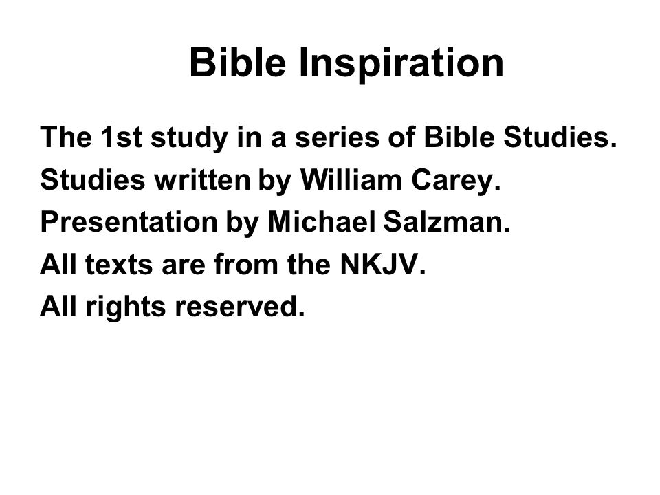 Bible Inspiration The 1st study in a series of Bible Studies. Studies written by William Carey. Presentation by Michael Salzman. All texts are from th
