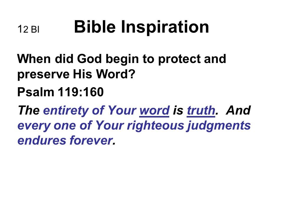 1 2 BI Bible Inspiration When did God begin to protect and preserve His Word? Psalm 119:160 The entirety of Your word is truth. And every one of Your