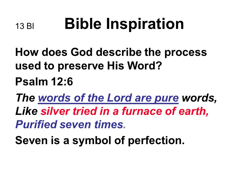 13 BI Bible Inspiration How does God describe the process used to preserve His Word? Psalm 12:6 The words of the Lord are pure words, Like silver trie