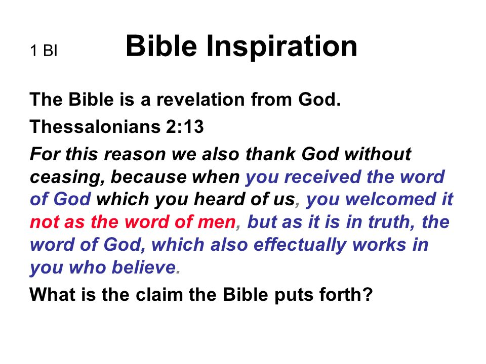 9 BI Bible Inspiration Would God give the Bible as a guide to man and then permit it to become unreliable.
