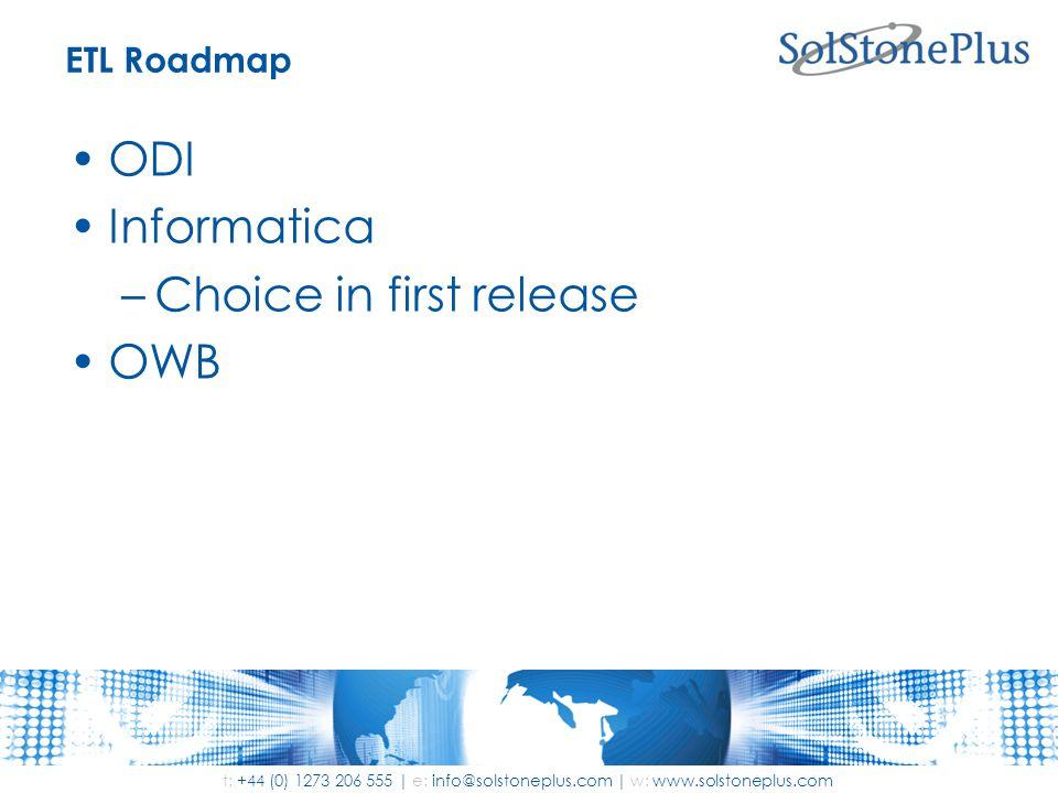 t: +44 (0) 1273 206 555 | e: info@solstoneplus.com | w: www.solstoneplus.com ETL Roadmap ODI Informatica –Choice in first release OWB