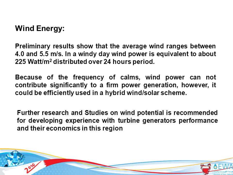 42 Further research and Studies on wind potential is recommended for developing experience with turbine generators performance and their economics in