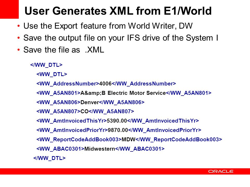 User Generates XML from E1/World Use the Export feature from World Writer, DW Save the output file on your IFS drive of the System I Save the file as.