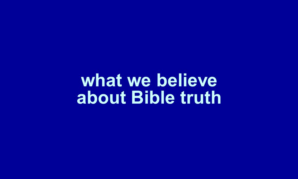 what we believe about Bible truth