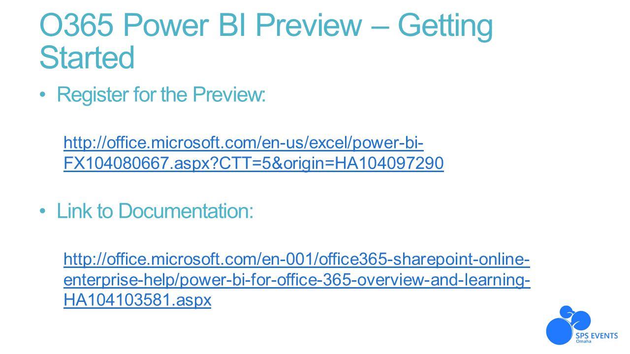 O365 Power BI Preview – Getting Started Register for the Preview: http://office.microsoft.com/en-us/excel/power-bi- FX104080667.aspx?CTT=5&origin=HA10
