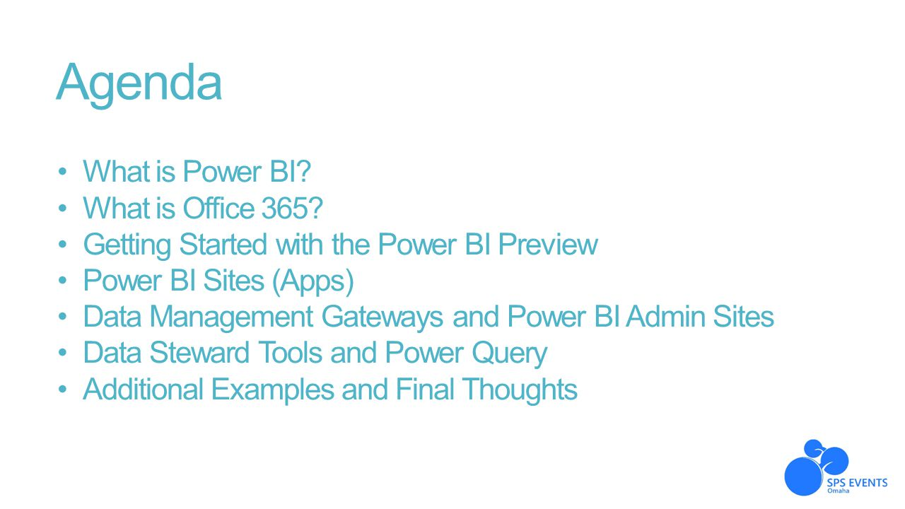 Agenda What is Power BI? What is Office 365? Getting Started with the Power BI Preview Power BI Sites (Apps) Data Management Gateways and Power BI Adm