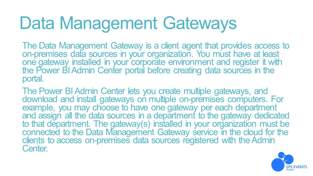 Data Management Gateways The Data Management Gateway is a client agent that provides access to on-premises data sources in your organization. You must