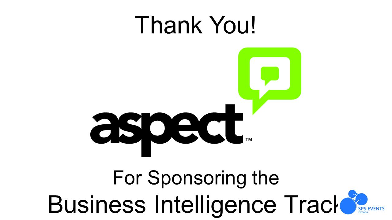 Thank You! For Sponsoring the Business Intelligence Track