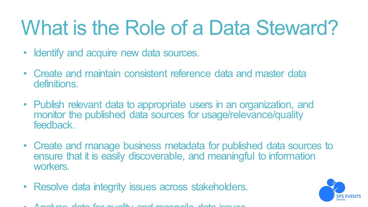 What is the Role of a Data Steward? Identify and acquire new data sources. Create and maintain consistent reference data and master data definitions.