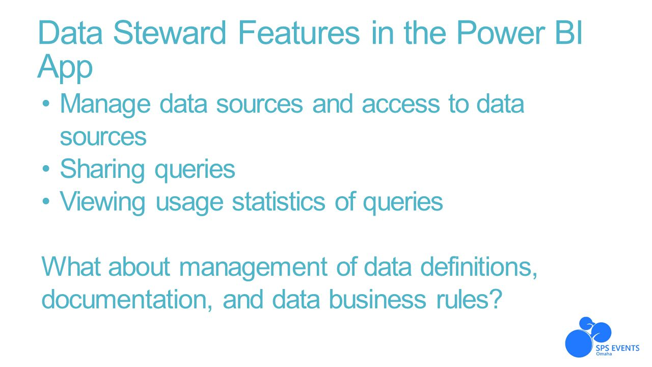 Data Steward Features in the Power BI App Manage data sources and access to data sources Sharing queries Viewing usage statistics of queries What abou