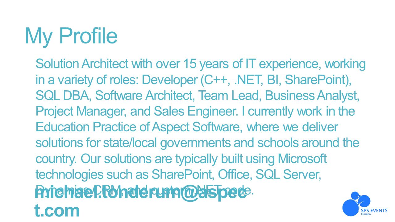 My Profile Solution Architect with over 15 years of IT experience, working in a variety of roles: Developer (C++,.NET, BI, SharePoint), SQL DBA, Softw