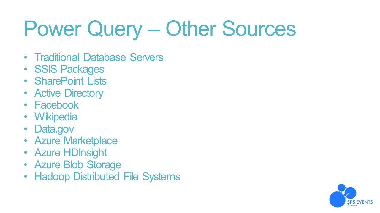 Power Query – Other Sources Traditional Database Servers SSIS Packages SharePoint Lists Active Directory Facebook Wikipedia Data.gov Azure Marketplace