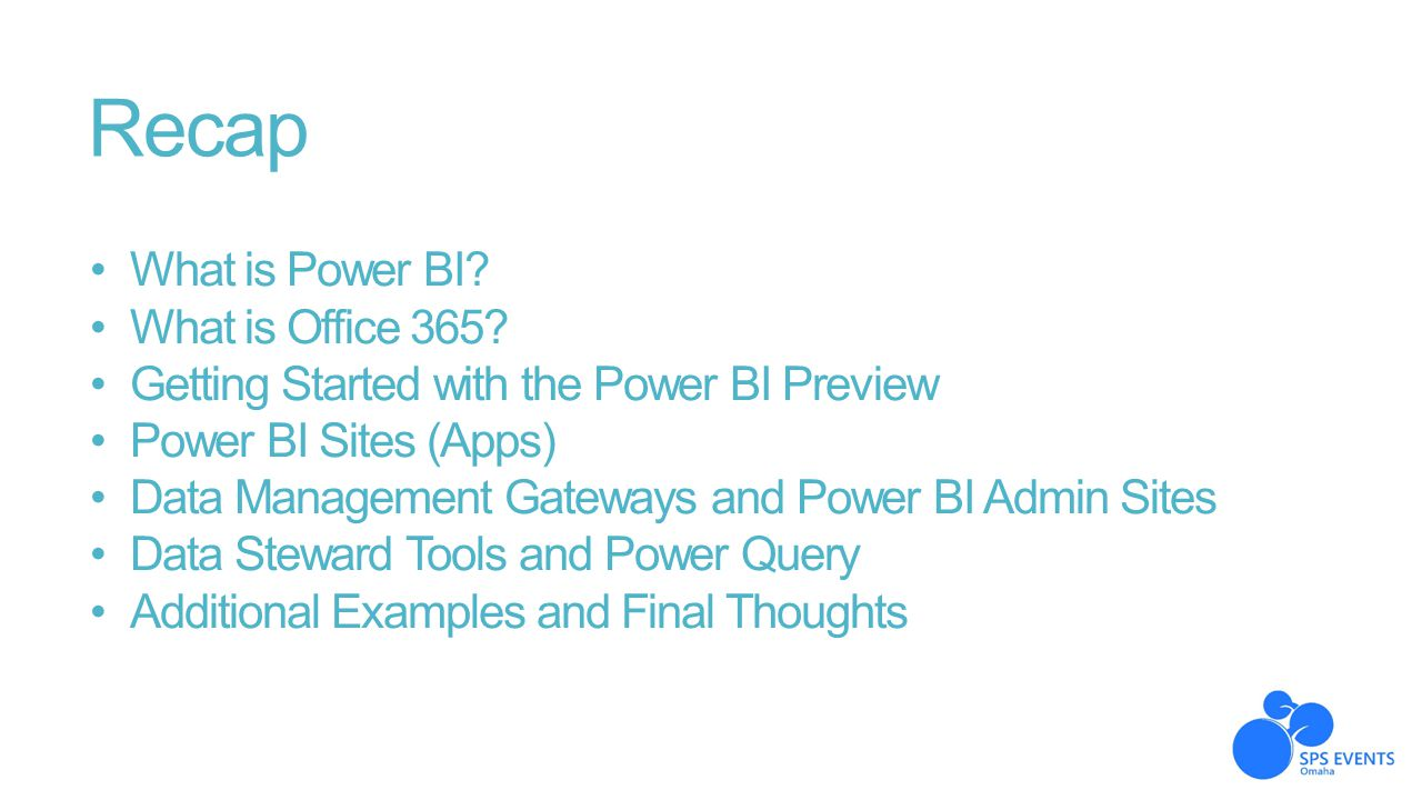 Recap What is Power BI? What is Office 365? Getting Started with the Power BI Preview Power BI Sites (Apps) Data Management Gateways and Power BI Admi
